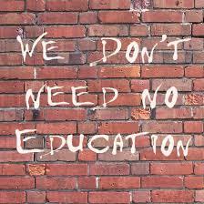 We don't need no education…